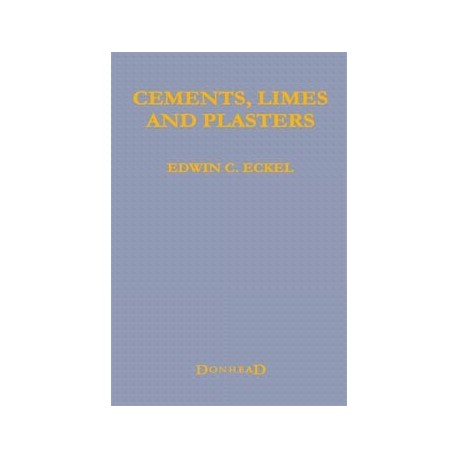 Cements, Limes and Plasters - Their Materials, Manufacture and Properties